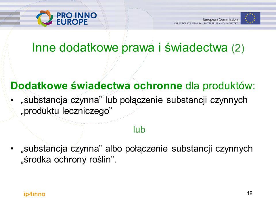 """ip4inno 48 Inne dodatkowe prawa i świadectwa (2) Dodatkowe świadectwa ochronne dla produktów: """"substancja czynna lub połączenie substancji czynnych """"produktu leczniczego lub """"substancja czynna albo połączenie substancji czynnych """"środka ochrony roślin ."""