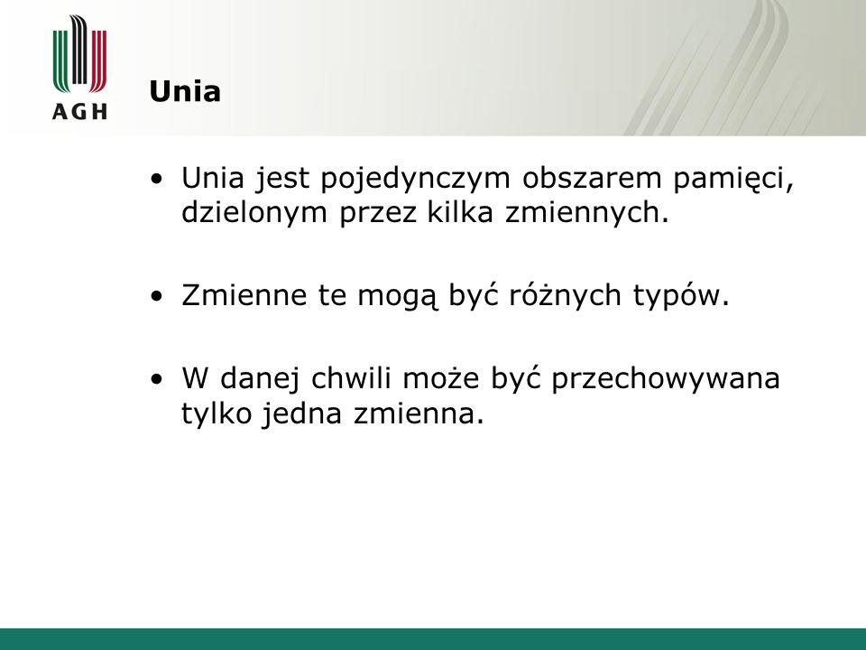 Unia Unia jest pojedynczym obszarem pamięci, dzielonym przez kilka zmiennych.