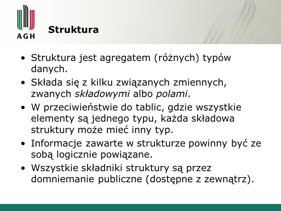 Struktura Struktura jest agregatem (różnych) typów danych.
