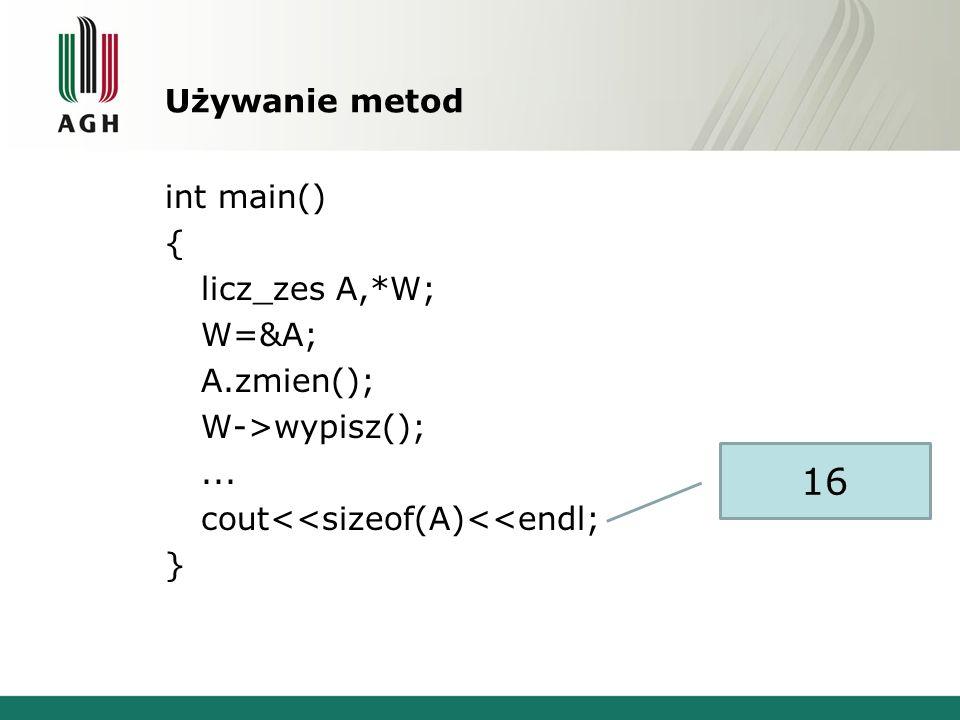 Używanie metod int main() { licz_zes A,*W; W=&A; A.zmien(); W->wypisz();...