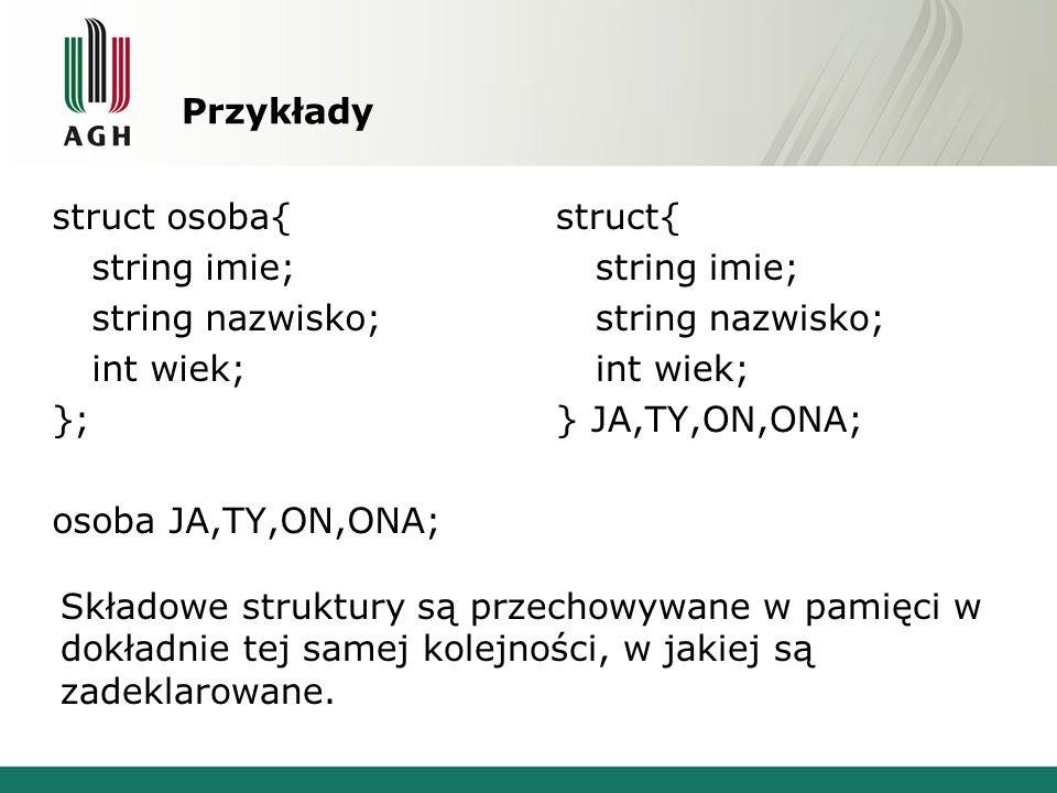 Wielkość struktury cout << sizeof(JA) << endl; cout << sizeof(osoba) << endl; 60 imie 28Bnazwisko 28Bwiek 4B