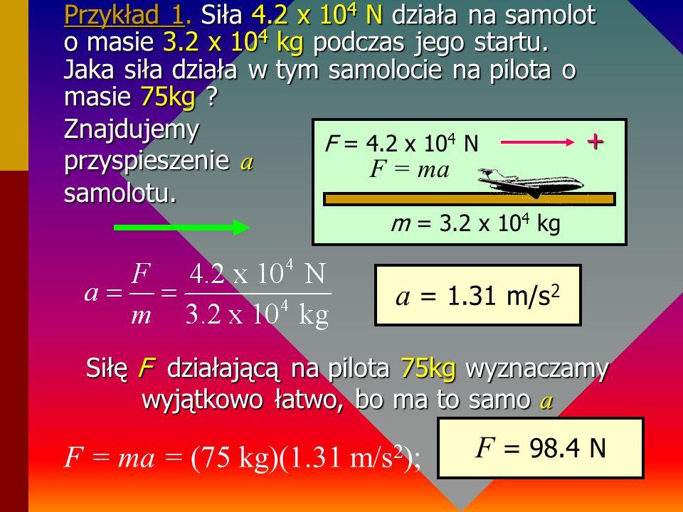 Jednostka siły Jeden Newton to siła, która masie 1kg nadaje przyspieszenie 1 m/s 2. F (N) = m (kg) a (m/s 2 ) Jaka jest wartość siły działającej na ma