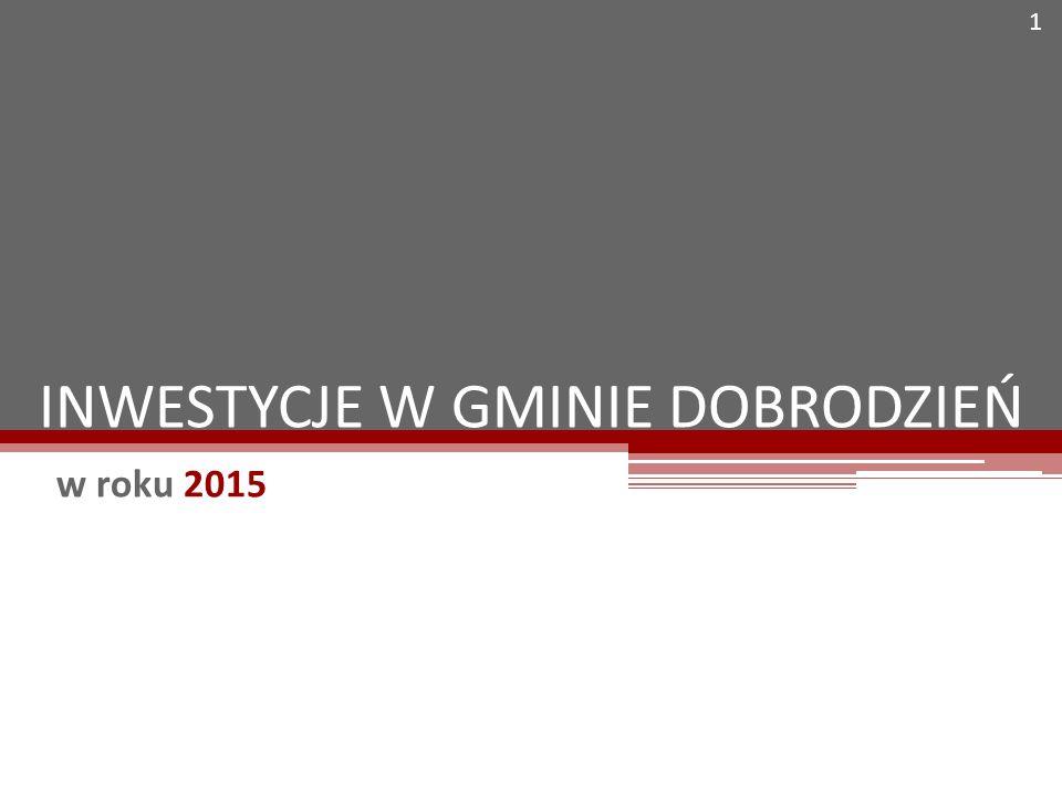 INWESTYCJE W GMINIE DOBRODZIEŃ w roku 2015 1
