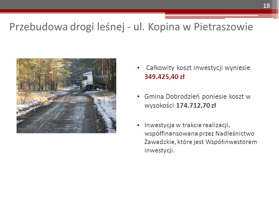 Przebudowa drogi leśnej - ul. Kopina w Pietraszowie Całkowity koszt inwestycji wyniesie 349.425,40 zł Gmina Dobrodzień poniesie koszt w wysokości 174.