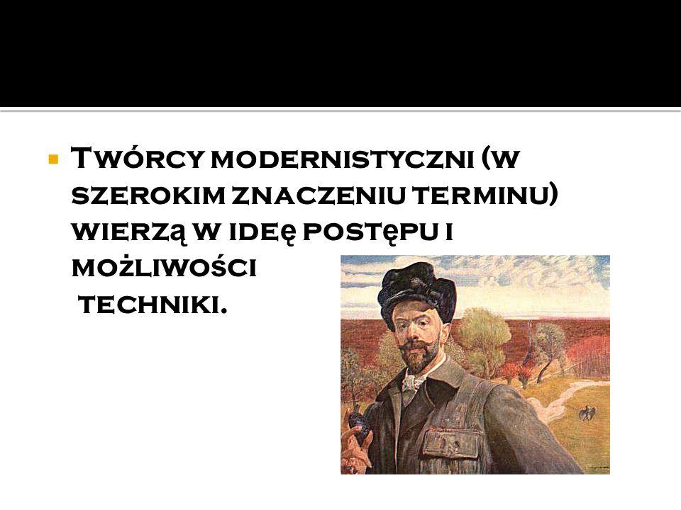  Twórcy modernistyczni (w szerokim znaczeniu terminu) wierz ą w ide ę post ę pu i mo ż liwo ś ci techniki.