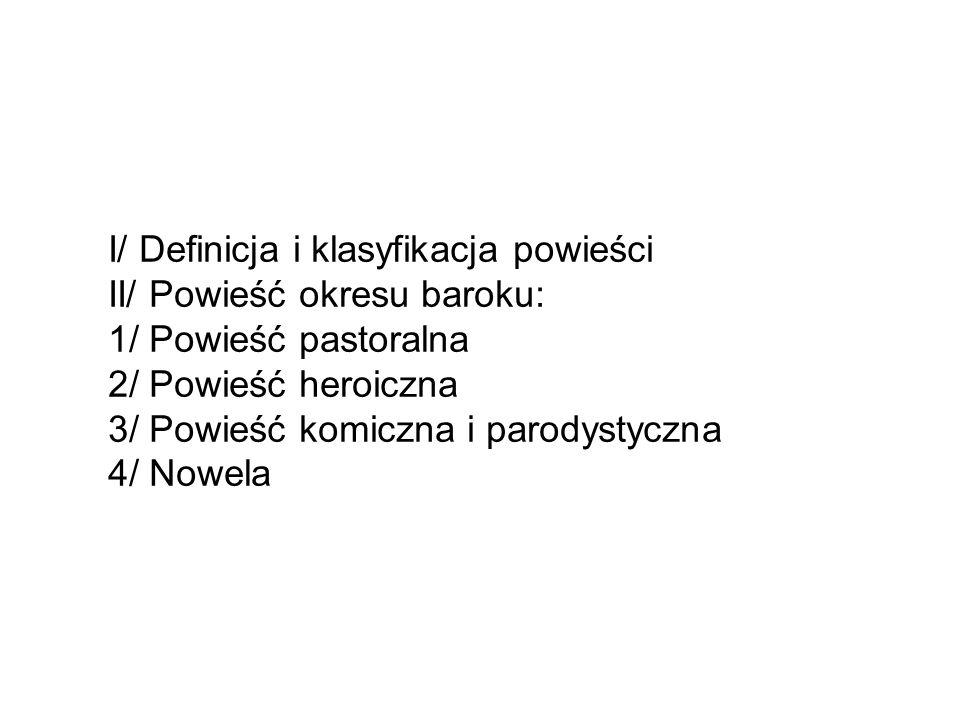 I/ Definicja i klasyfikacja powieści II/ Powieść okresu baroku: 1/ Powieść pastoralna 2/ Powieść heroiczna 3/ Powieść komiczna i parodystyczna 4/ Nowela