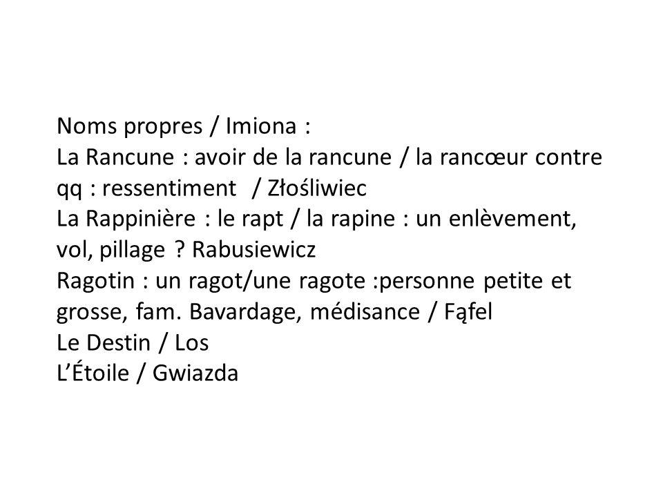 Noms propres / Imiona : La Rancune : avoir de la rancune / la rancœur contre qq : ressentiment / Złośliwiec La Rappinière : le rapt / la rapine : un enlèvement, vol, pillage .