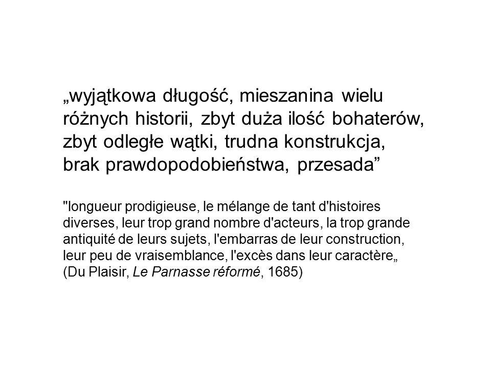 """""""wyjątkowa długość, mieszanina wielu różnych historii, zbyt duża ilość bohaterów, zbyt odległe wątki, trudna konstrukcja, brak prawdopodobieństwa, przesada longueur prodigieuse, le mélange de tant d histoires diverses, leur trop grand nombre d acteurs, la trop grande antiquité de leurs sujets, l embarras de leur construction, leur peu de vraisemblance, l excès dans leur caractère"""" (Du Plaisir, Le Parnasse réformé, 1685)"""