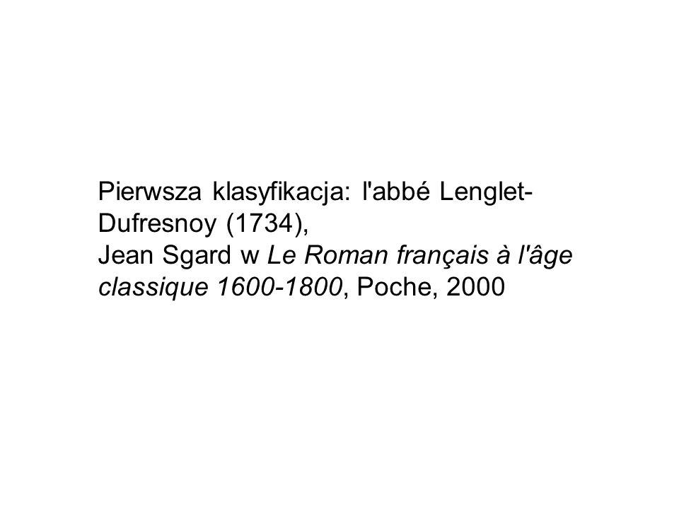 Pierwsza klasyfikacja: l abbé Lenglet- Dufresnoy (1734), Jean Sgard w Le Roman français à l âge classique 1600-1800, Poche, 2000