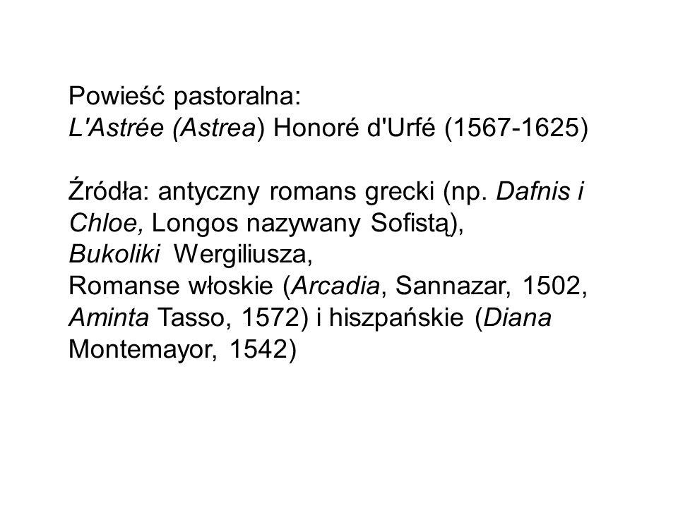 Powieść pastoralna: L Astrée (Astrea) Honoré d Urfé (1567-1625) Źródła: antyczny romans grecki (np.