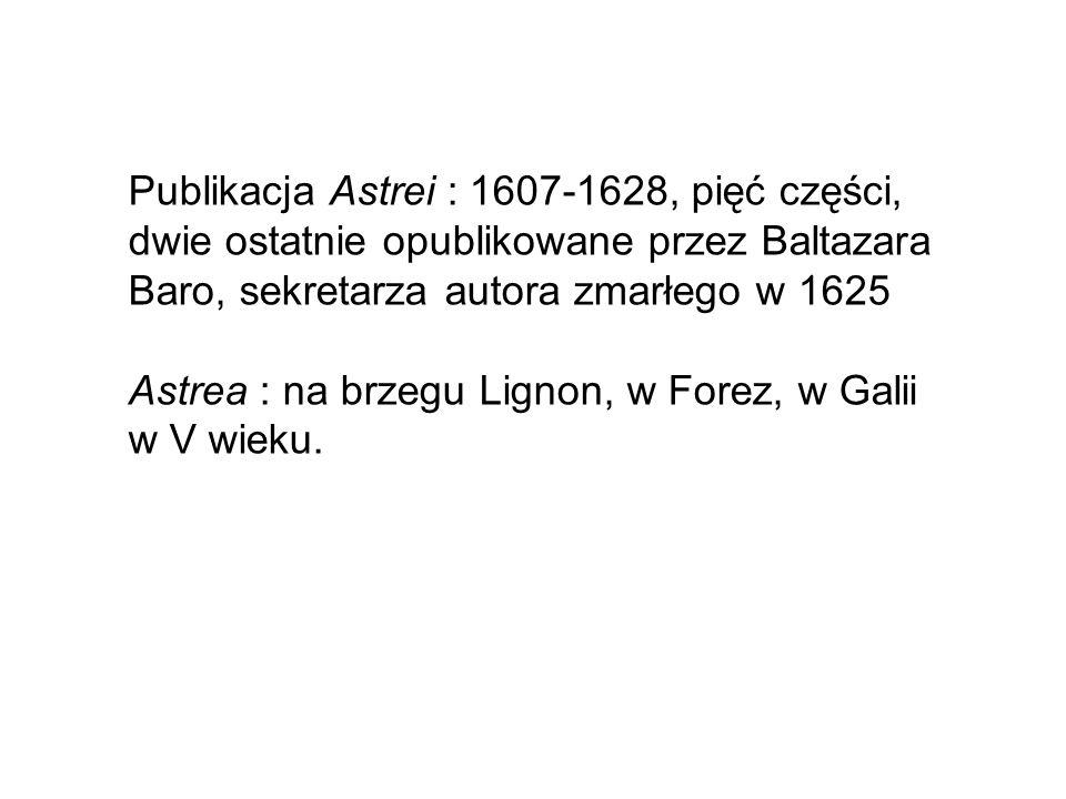 Publikacja Astrei : 1607-1628, pięć części, dwie ostatnie opublikowane przez Baltazara Baro, sekretarza autora zmarłego w 1625 Astrea : na brzegu Lignon, w Forez, w Galii w V wieku.