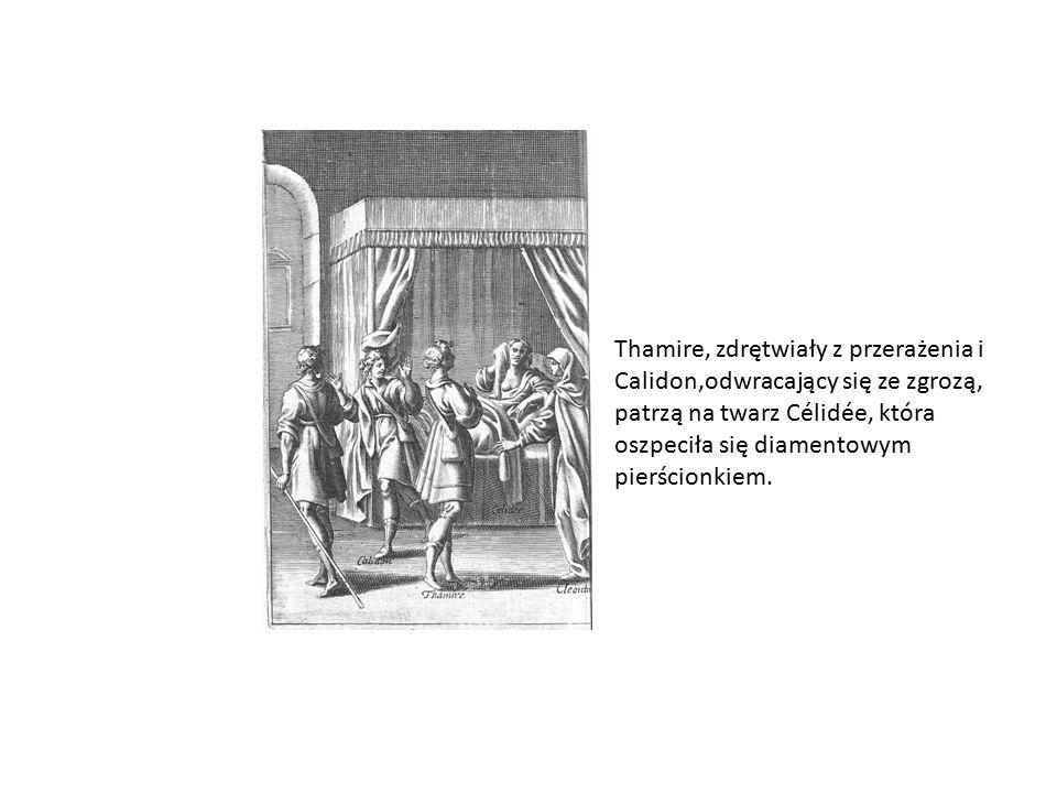 Thamire, zdrętwiały z przerażenia i Calidon,odwracający się ze zgrozą, patrzą na twarz Célidée, która oszpeciła się diamentowym pierścionkiem.