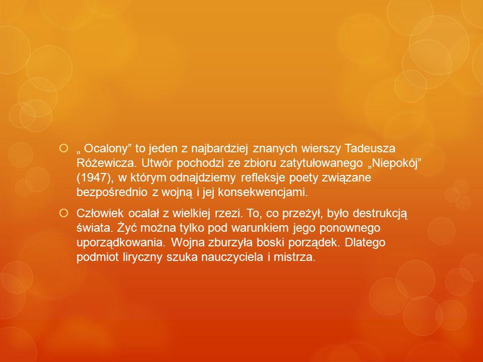""" """" Ocalony"""" to jeden z najbardziej znanych wierszy Tadeusza Różewicza. Utwór pochodzi ze zbioru zatytułowanego """"Niepokój"""" (1947), w którym odnajdziem"""