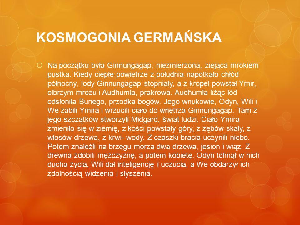 KOSMOGONIA GERMAŃSKA  Na początku była Ginnungagap, niezmierzona, ziejąca mrokiem pustka. Kiedy ciepłe powietrze z południa napotkało chłód północny,
