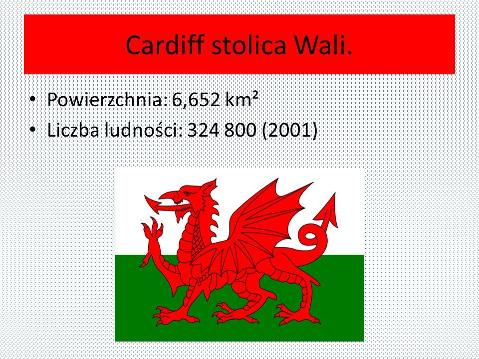 Cardiff stolica Wali. Powierzchnia: 6,652 km² Liczba ludności: 324 800 (2001)