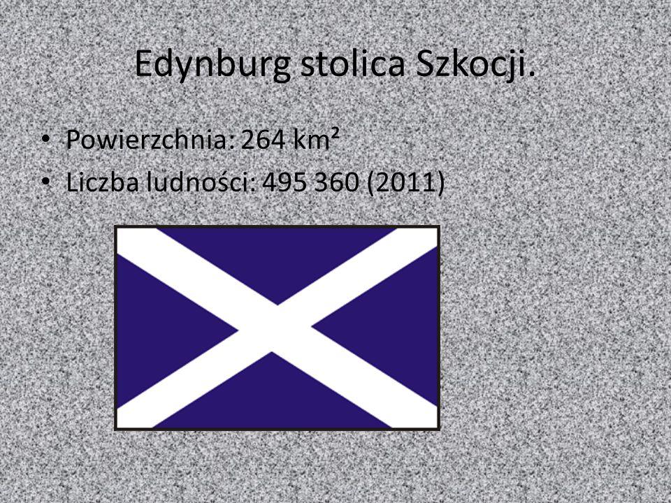 Edynburg stolica Szkocji. Powierzchnia: 264 km² Liczba ludności: 495 360 (2011)
