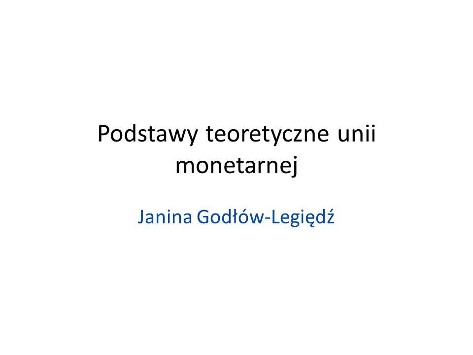 Podstawy teoretyczne unii monetarnej Janina Godłów-Legiędź