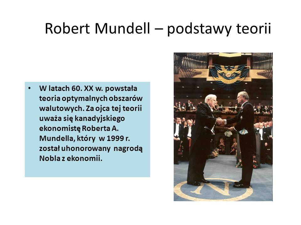 Robert Mundell – podstawy teorii W latach 60. XX w. powstała teoria optymalnych obszarów walutowych. Za ojca tej teorii uważa się kanadyjskiego ekonom