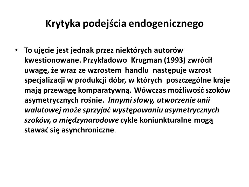 Krytyka podejścia endogenicznego To ujęcie jest jednak przez niektórych autorów kwestionowane. Przykładowo Krugman (1993) zwrócił uwagę, że wraz ze wz