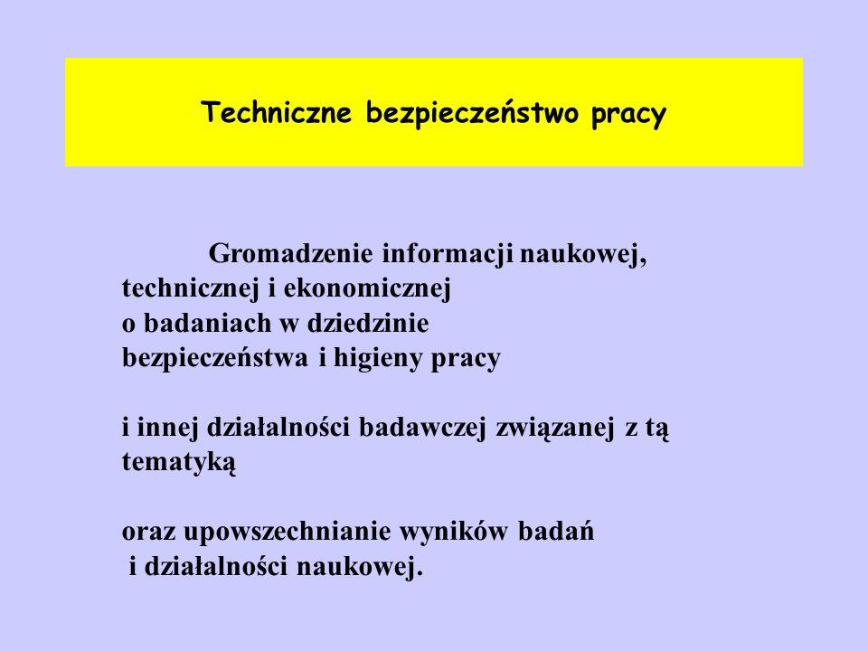 Techniczne bezpieczeństwo pracy Gromadzenie informacji naukowej, technicznej i ekonomicznej o badaniach w dziedzinie bezpieczeństwa i higieny pracy i