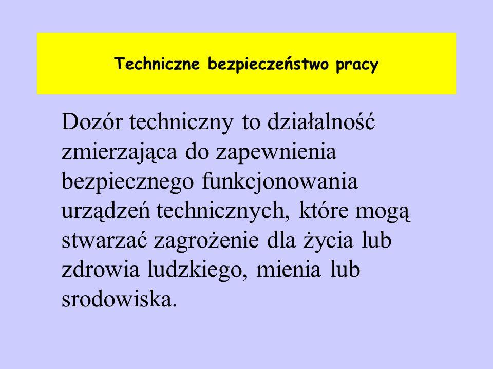 Techniczne bezpieczeństwo pracy Dozór techniczny to działalność zmierzająca do zapewnienia bezpiecznego funkcjonowania urządzeń technicznych, które mo