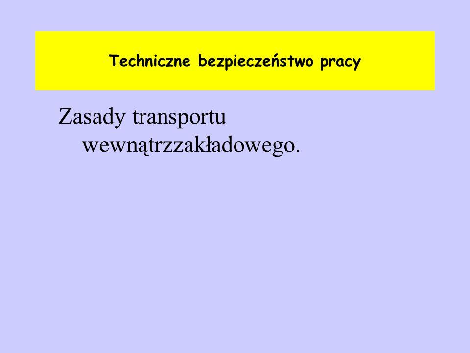 Techniczne bezpieczeństwo pracy Zasady transportu wewnątrzzakładowego.