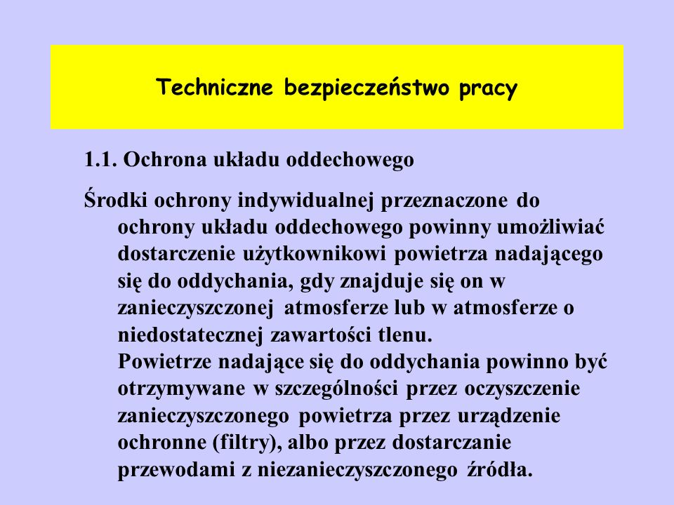 Techniczne bezpieczeństwo pracy 1.1. Ochrona układu oddechowego Środki ochrony indywidualnej przeznaczone do ochrony układu oddechowego powinny umożli