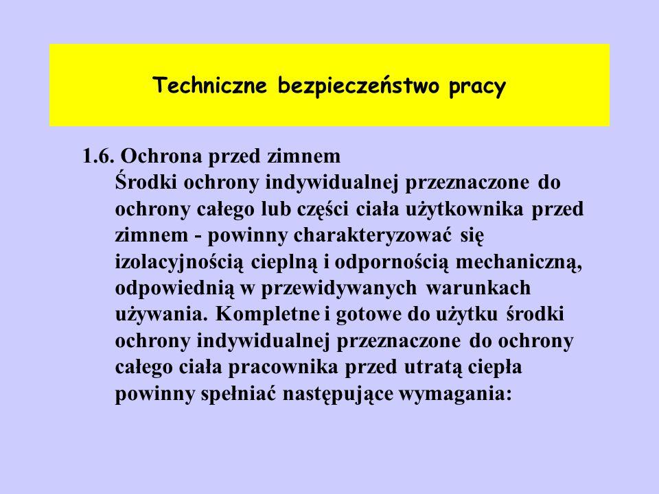 Techniczne bezpieczeństwo pracy 1.6. Ochrona przed zimnem Środki ochrony indywidualnej przeznaczone do ochrony całego lub części ciała użytkownika prz
