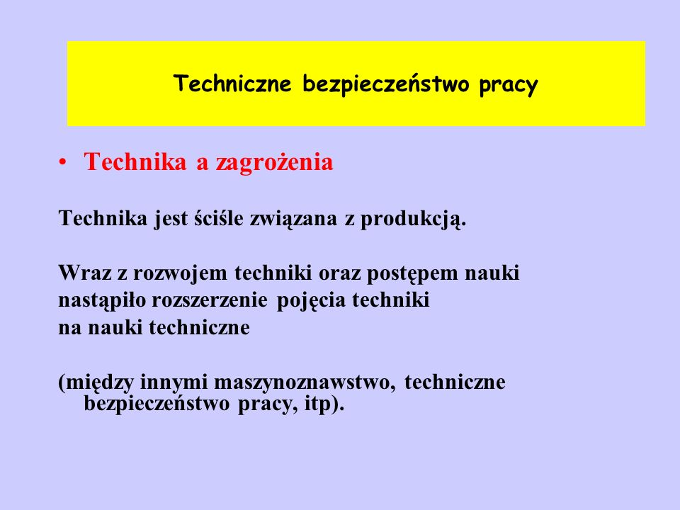 Technika a zagrożenia Technika jest ściśle związana z produkcją. Wraz z rozwojem techniki oraz postępem nauki nastąpiło rozszerzenie pojęcia techniki