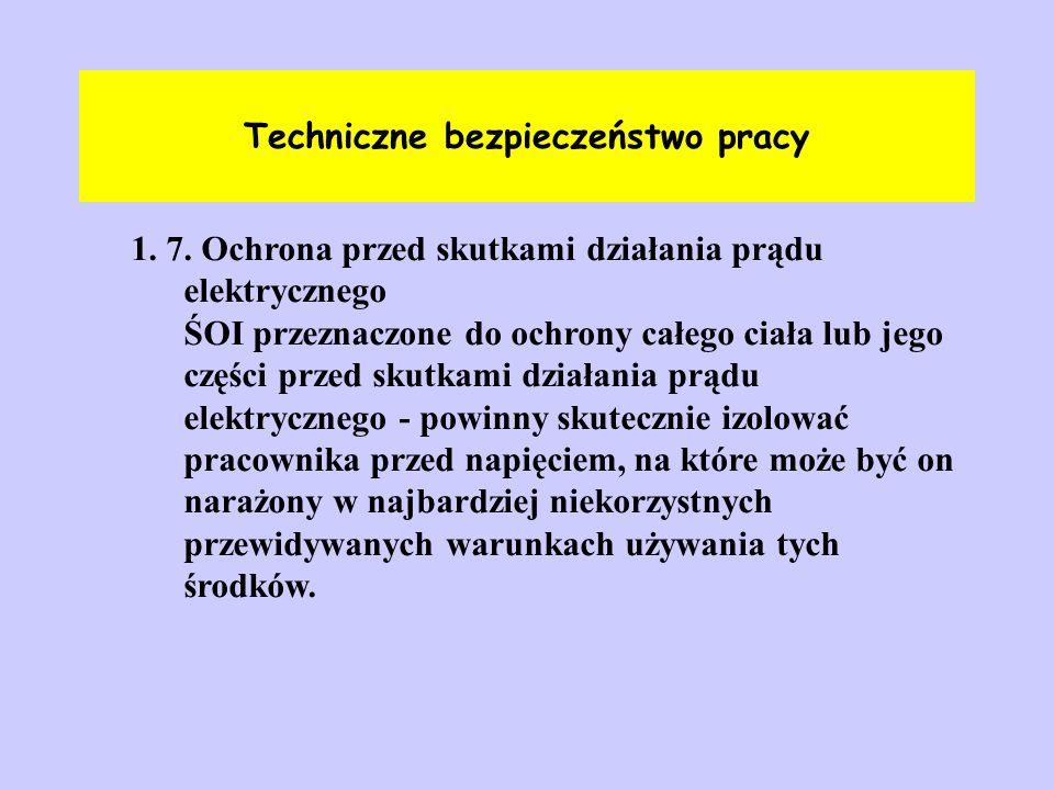 Techniczne bezpieczeństwo pracy 1. 7. Ochrona przed skutkami działania prądu elektrycznego ŚOI przeznaczone do ochrony całego ciała lub jego części pr