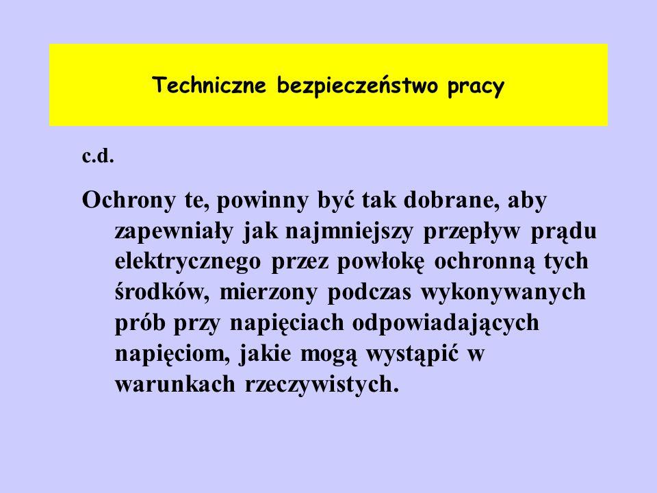 Techniczne bezpieczeństwo pracy c.d. Ochrony te, powinny być tak dobrane, aby zapewniały jak najmniejszy przepływ prądu elektrycznego przez powłokę oc