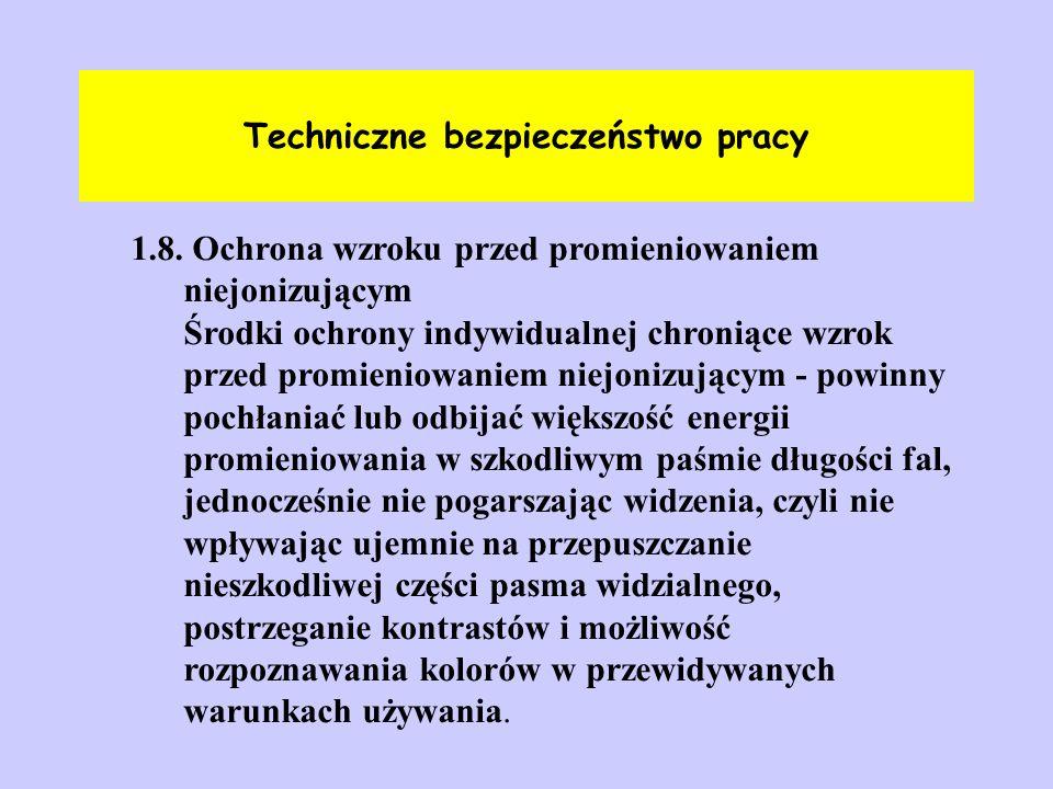 Techniczne bezpieczeństwo pracy 1.8. Ochrona wzroku przed promieniowaniem niejonizującym Środki ochrony indywidualnej chroniące wzrok przed promieniow