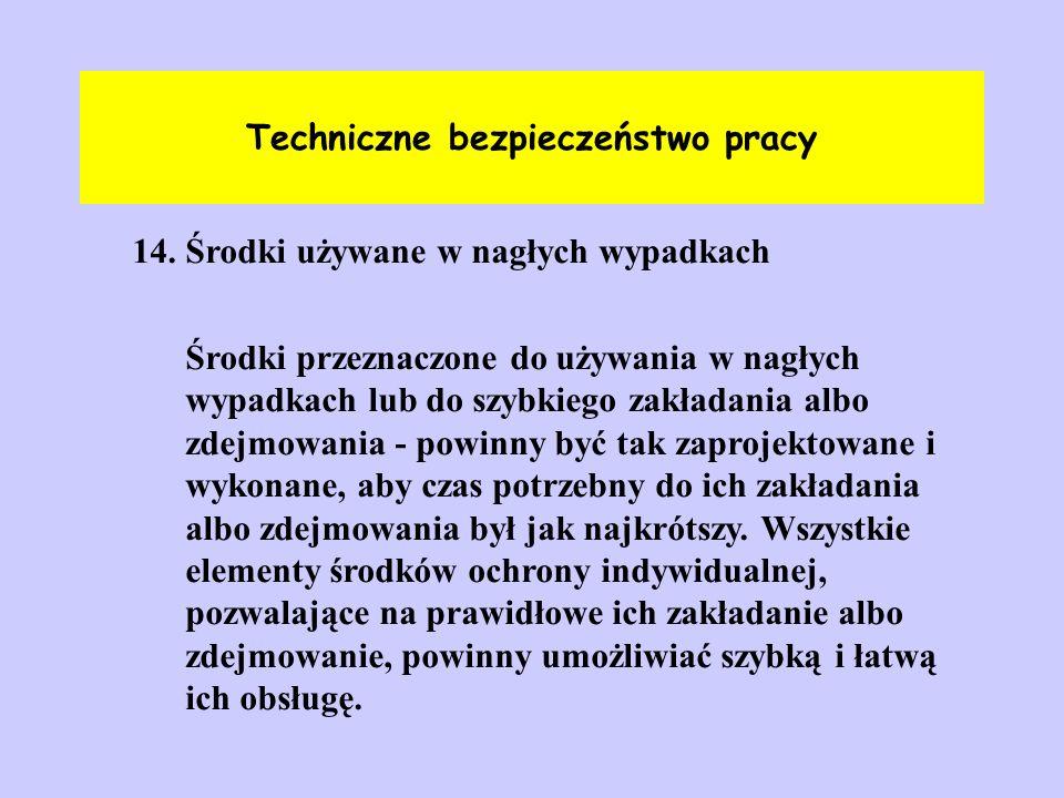 Techniczne bezpieczeństwo pracy 14. Środki używane w nagłych wypadkach Środki przeznaczone do używania w nagłych wypadkach lub do szybkiego zakładania