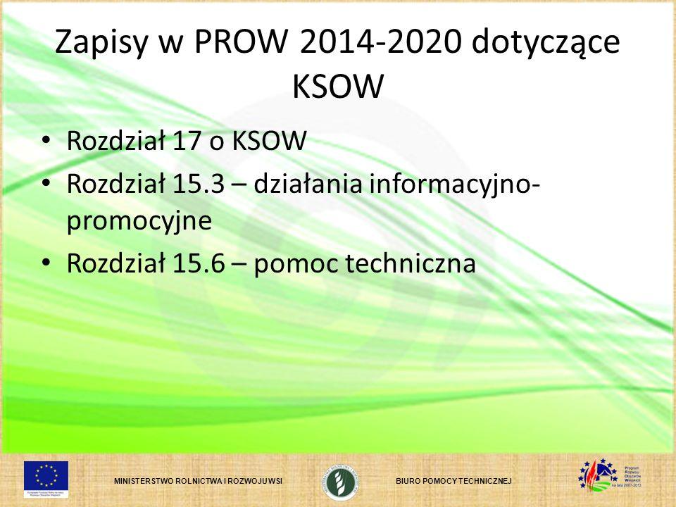 MINISTERSTWO ROLNICTWA I ROZWOJU WSIBIURO POMOCY TECHNICZNEJ Zapisy w PROW 2014-2020 dotyczące KSOW Rozdział 17 o KSOW Rozdział 15.3 – działania informacyjno- promocyjne Rozdział 15.6 – pomoc techniczna