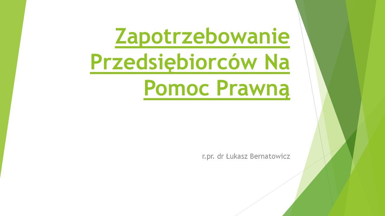 Zapotrzebowanie Przedsiębiorców Na Pomoc Prawną r.pr. dr Łukasz Bernatowicz