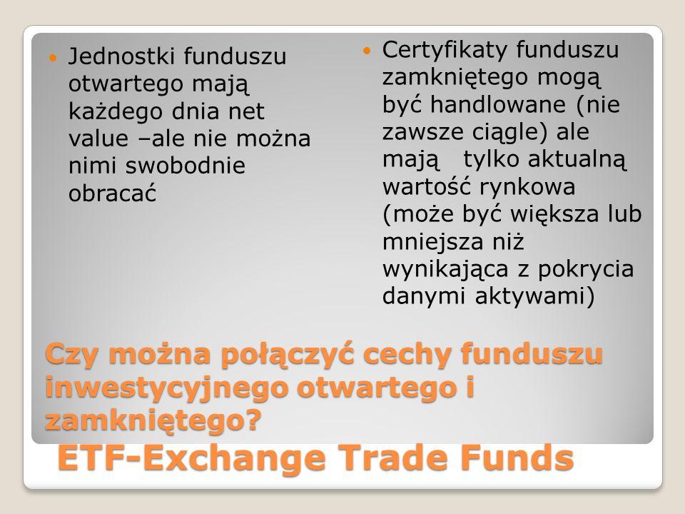 Czy można połączyć cechy funduszu inwestycyjnego otwartego i zamkniętego.