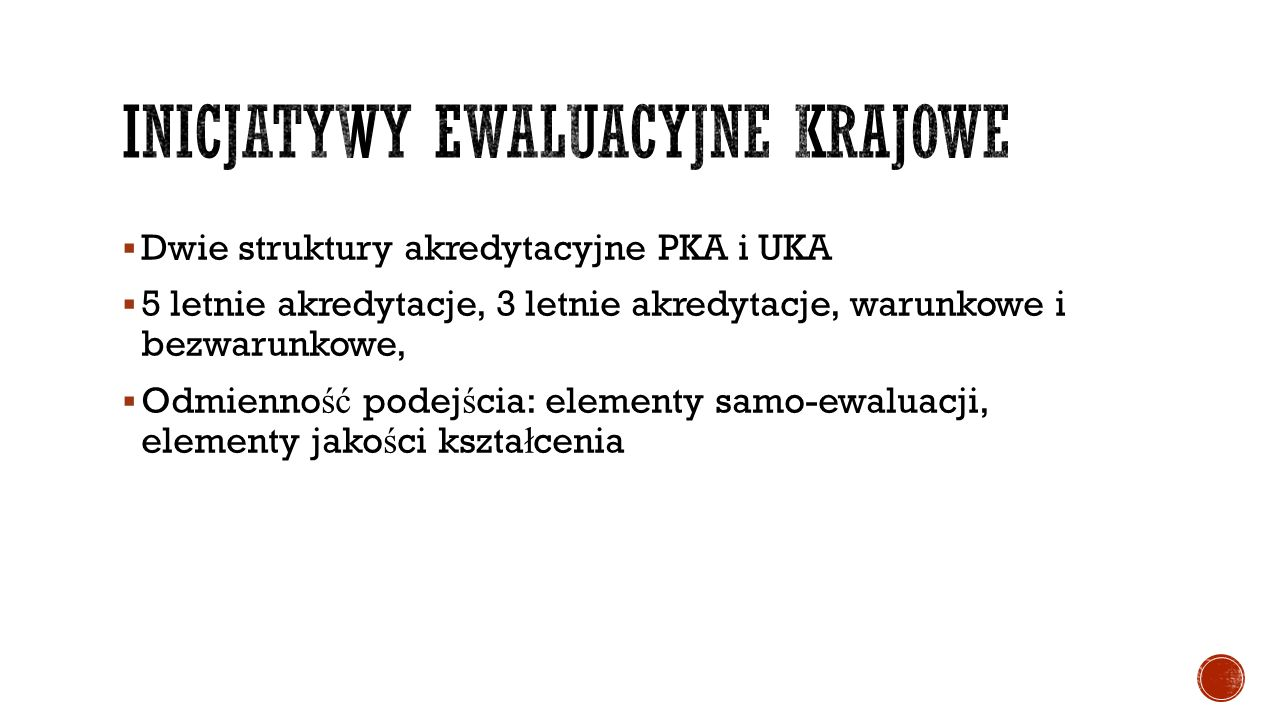  Dwie struktury akredytacyjne PKA i UKA  5 letnie akredytacje, 3 letnie akredytacje, warunkowe i bezwarunkowe,  Odmienno ść podej ś cia: elementy s