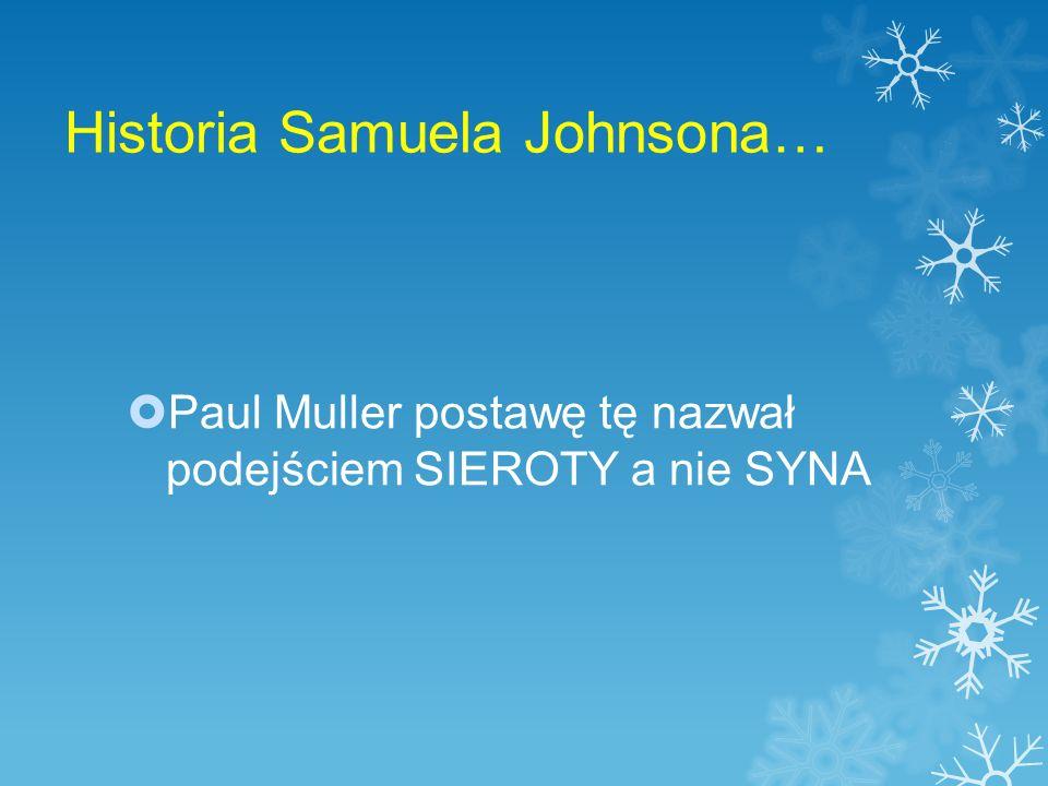 Historia Samuela Johnsona…  Paul Muller postawę tę nazwał podejściem SIEROTY a nie SYNA