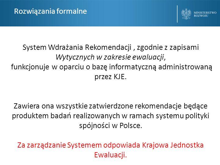 Rozwiązania formalne System Wdrażania Rekomendacji, zgodnie z zapisami Wytycznych w zakresie ewaluacji, funkcjonuje w oparciu o bazę informatyczną adm