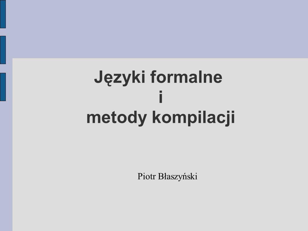Języki formalne i metody kompilacji Piotr Błaszyński
