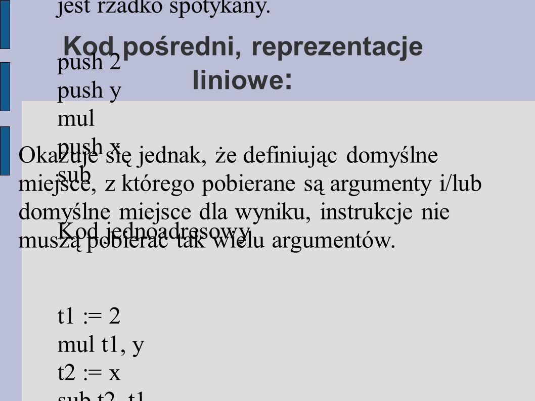 Kod pośredni, istotne trójki : - przypisania indeksowane a = b[i] i a[i] = b, - przypisanie adresu i wskaźnika a = &b i a = *b lub *a = b - produkcja S-> while E do R S.b = nowa etykieta //pierwszy element S.e = nowa etykieta //zaostatni element S.kod = gen(S.b:) | E.kod | gen(if E.wartosc = 0 goto S.e) | R.code | gen(goto S.b) | gen(S.e:)
