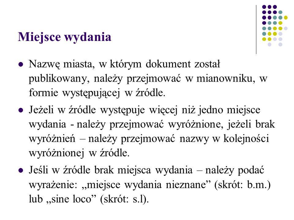 Miejsce wydania Nazwę miasta, w którym dokument został publikowany, należy przejmować w mianowniku, w formie występującej w źródle.