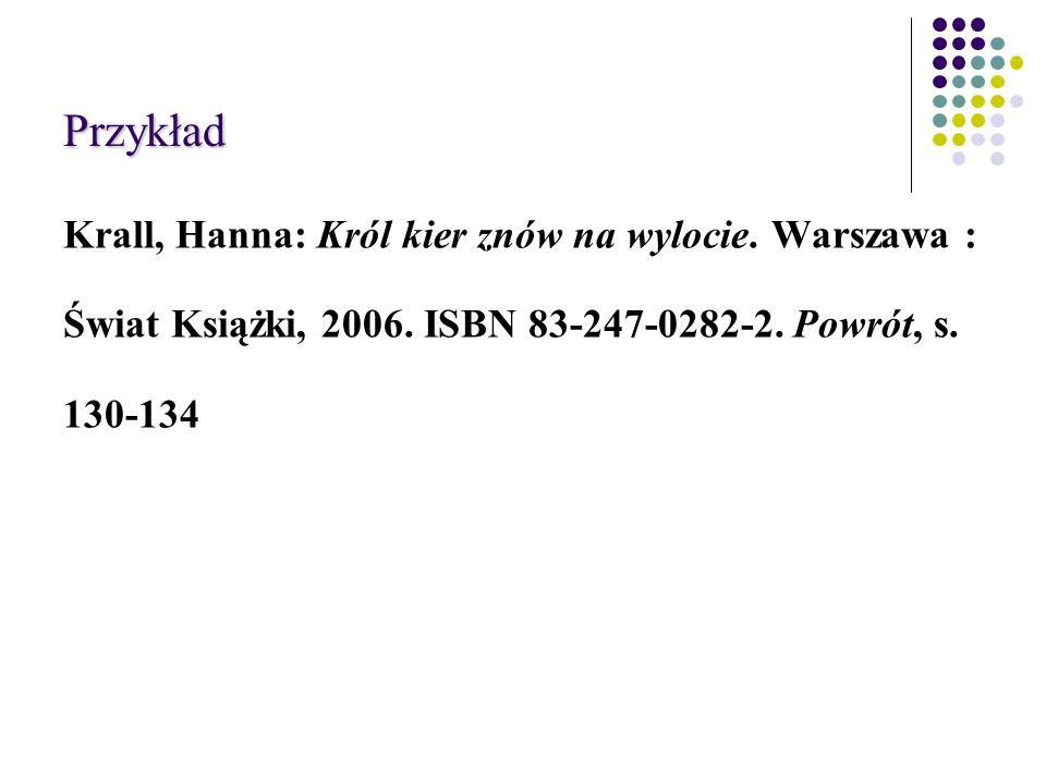 Przykład Krall, Hanna: Król kier znów na wylocie. Warszawa : Świat Książki, 2006.