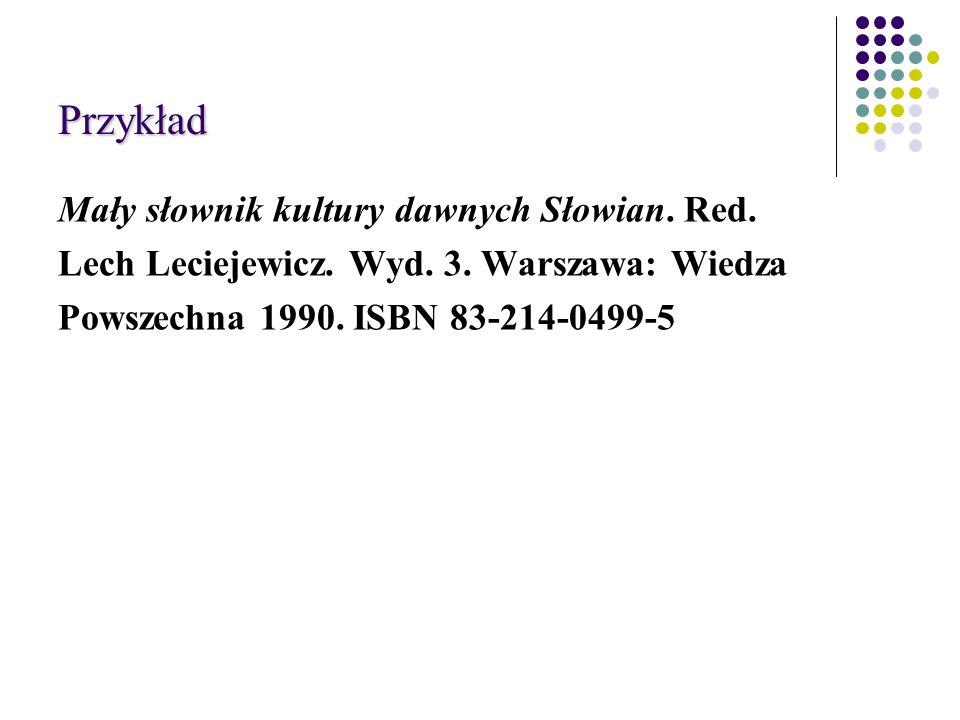 Przykład Mały słownik kultury dawnych Słowian. Red.