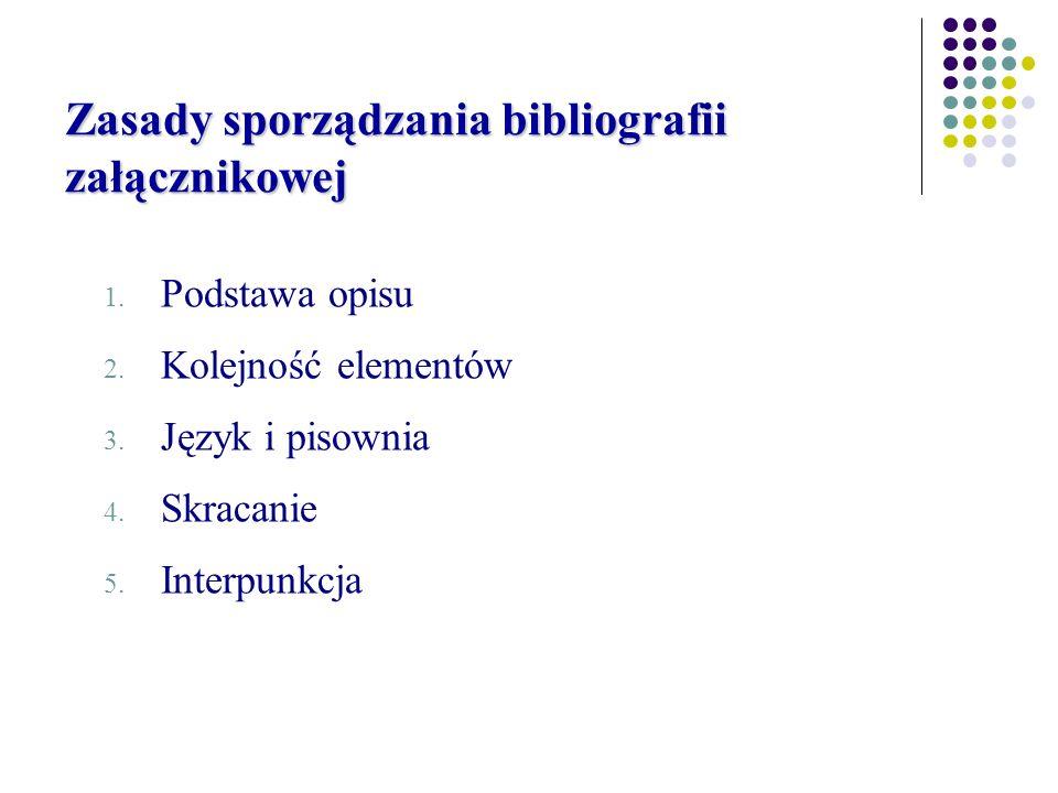 Zasady sporządzania bibliografii załącznikowej 1. Podstawa opisu 2.