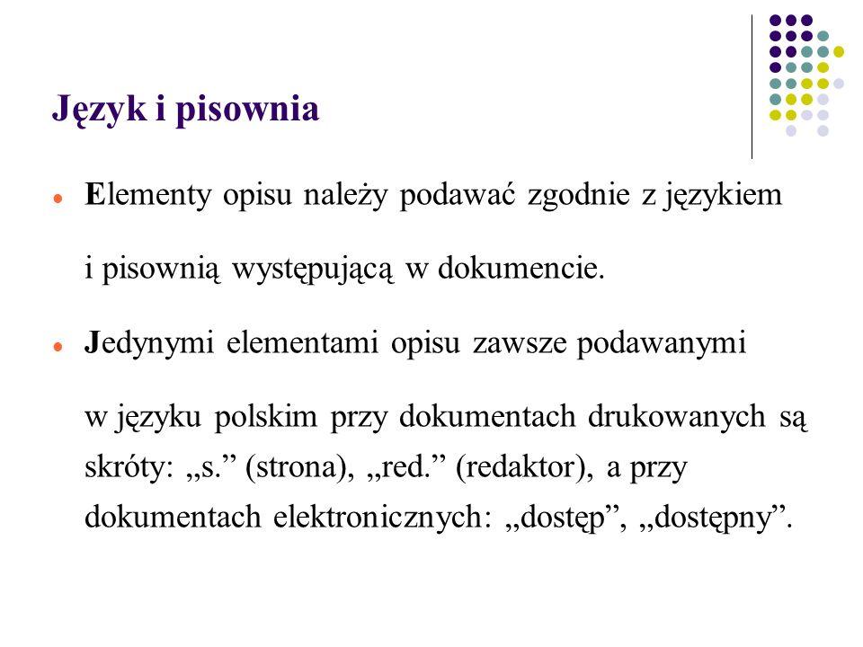 Język i pisownia Elementy opisu należy podawać zgodnie z językiem i pisownią występującą w dokumencie.