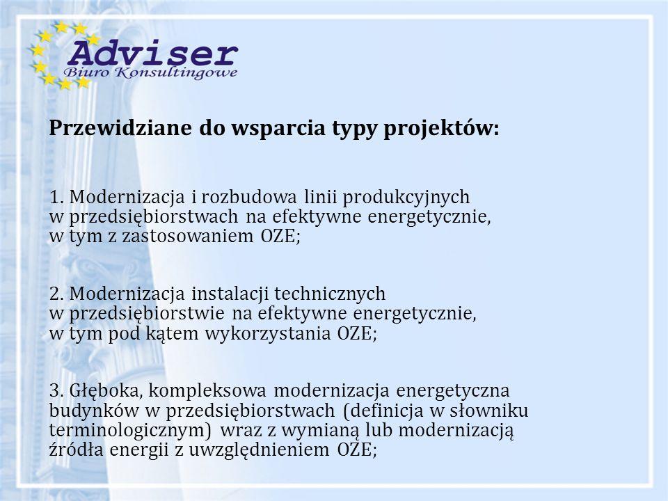 Przewidziane do wsparcia typy projektów: 1. Modernizacja i rozbudowa linii produkcyjnych w przedsiębiorstwach na efektywne energetycznie, w tym z zast