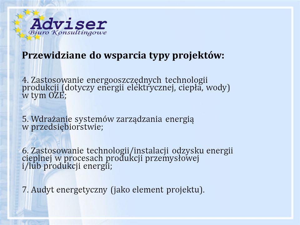 Przewidziane do wsparcia typy projektów: 4. Zastosowanie energooszczędnych technologii produkcji (dotyczy energii elektrycznej, ciepła, wody) w tym OZ