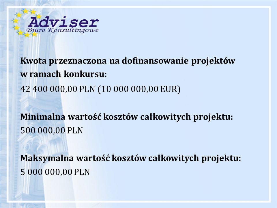 Kwota przeznaczona na dofinansowanie projektów w ramach konkursu: 42 400 000,00 PLN (10 000 000,00 EUR) Minimalna wartość kosztów całkowitych projektu