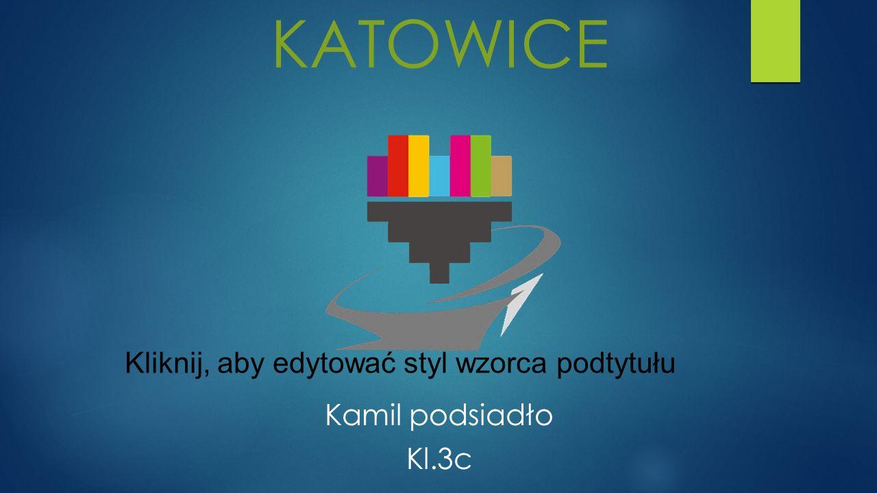 Kliknij, aby edytować styl wzorca podtytułu KATOWICE Kamil podsiadło Kl.3c